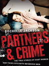 Partners And Crime: The True Stories Of Eight Women And Their Lives With Notorious Men: