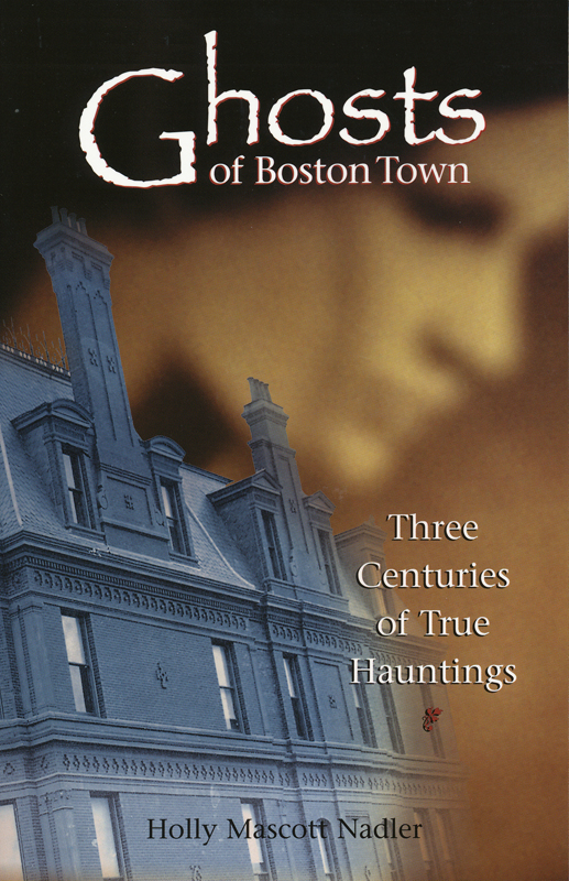 Ghosts of Boston Town By: Holly Nadler