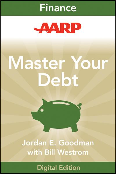 AARP Master Your Debt By: Jordan E. Goodman
