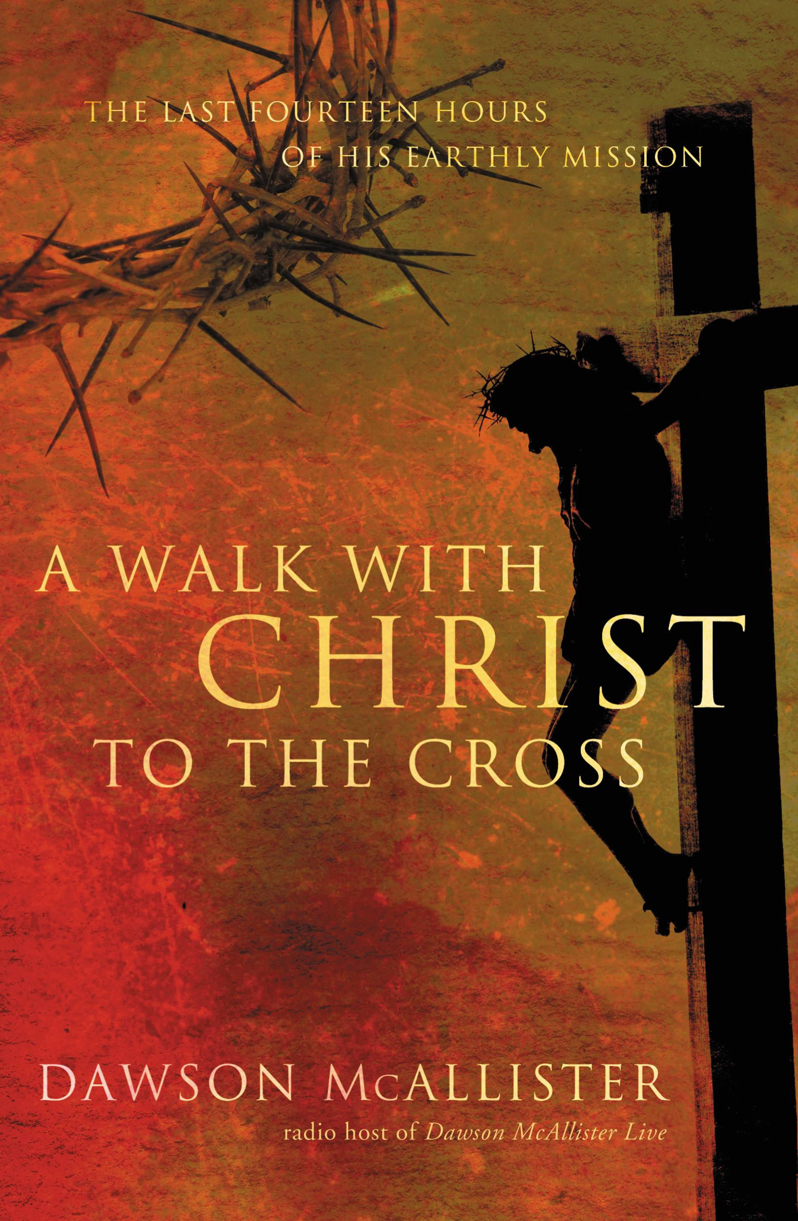 A Walk with Christ to the Cross By: Dawson McAllister