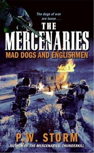 The Mercenaries: Mad Dogs and Englishmen By: P. W. Storm