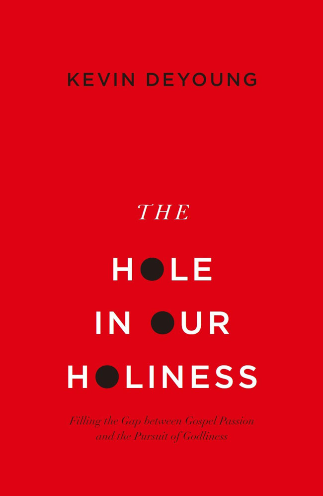 The Hole in Our Holiness: Filling the Gap between Gospel Passion and the Pursuit of Godliness By: Kevin DeYoung