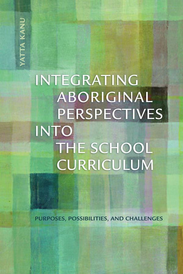 Integrating Aboriginal Perspectives Into the School Curriculum By: Yatta Kanu
