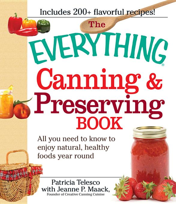 The Everything Canning and Preserving Book By: Telesco, Patricia
