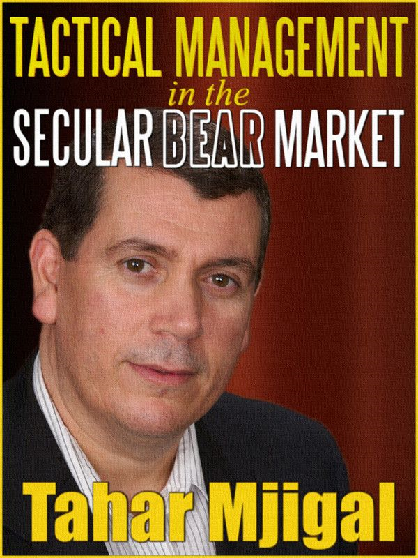 Tactical Management In The Secular Bear Market: How Tactical Management And Market Phases Can Help Manage Risk And Make Money In The Secular Bear Market. By: Mjigal Tahar