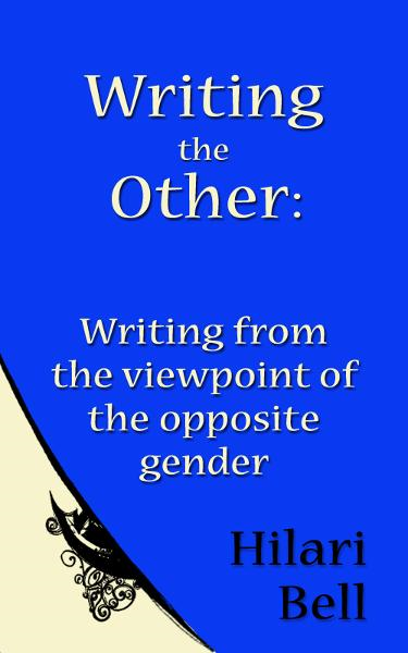 Writing the Other: Writing from the viewpoint of the opposite gender By: Hilari Bell
