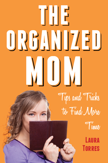 The Organized Mom: Tips and Tricks to Find More Time