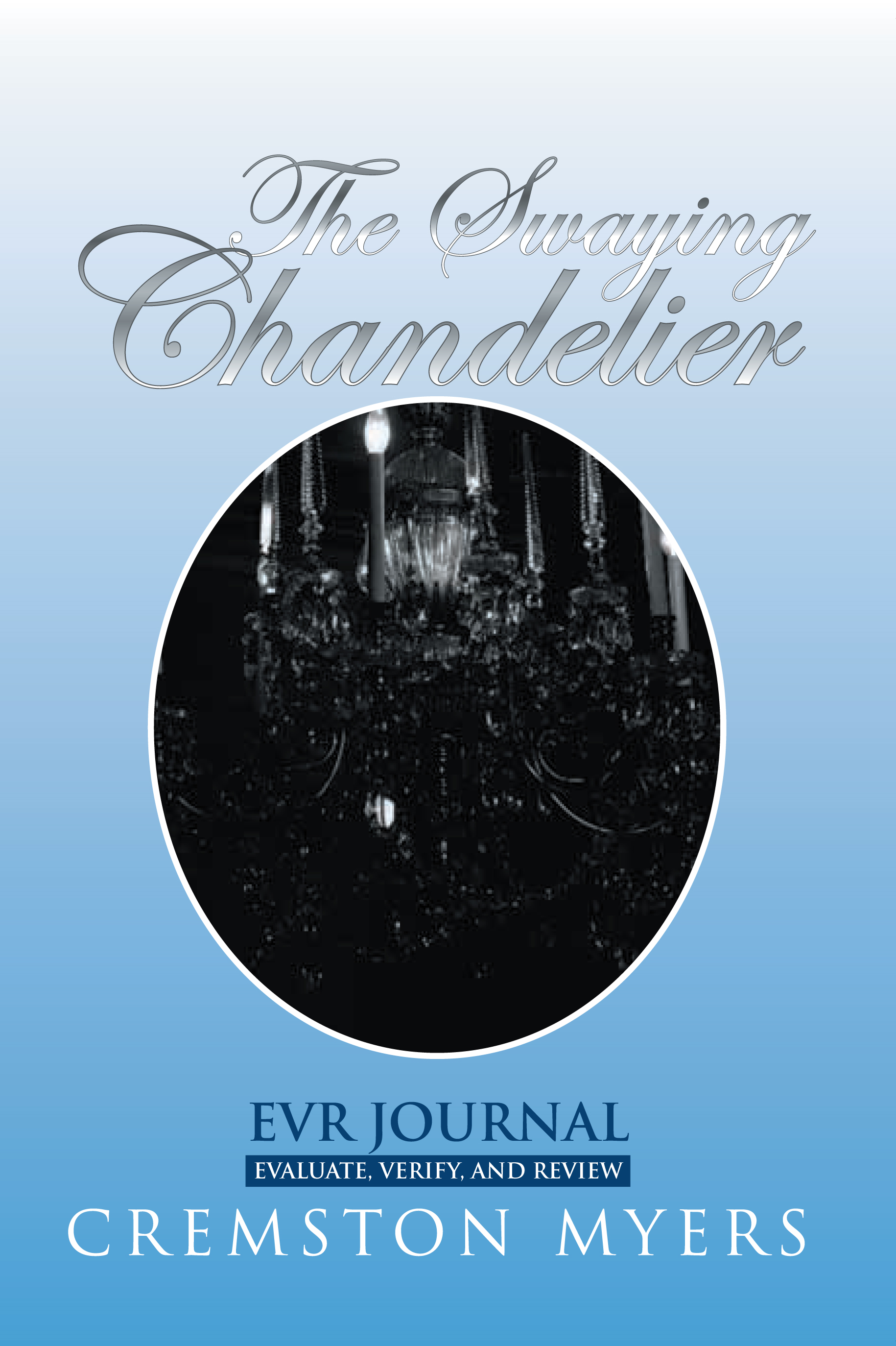 The Swaying Chandelier  By: Cremston Myers