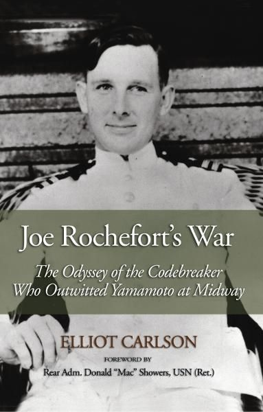 Joe Rochefort's War: The Odyssey of the Codebreaker Who Outwitted Yamamoto at Midway By: Elliot Ward Carlson