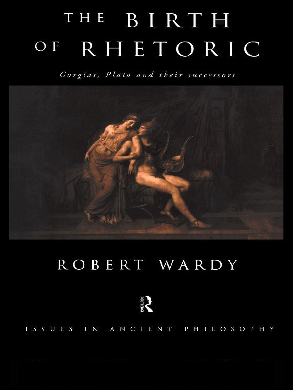 The Birth of Rhetoric By: Robert Wardy