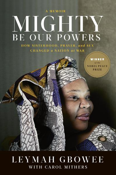 Mighty Be Our Powers By: Leymah Gbowee