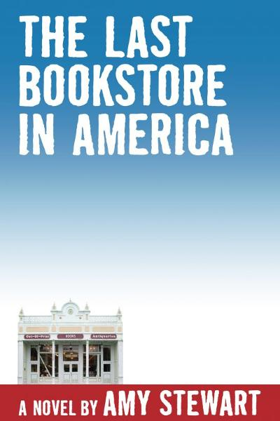 The Last Bookstore in America By: Amy Stewart