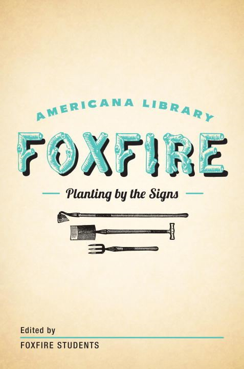 Planting By the Signs: Mountain Gardening By: Foxfire Fund, Inc.