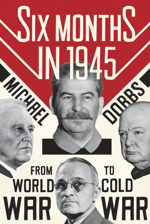 Six Months in 1945 By: Michael Dobbs