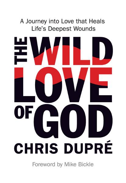 The Wild Love of God: A Journey into Love that Heals Life's Deepest Wounds