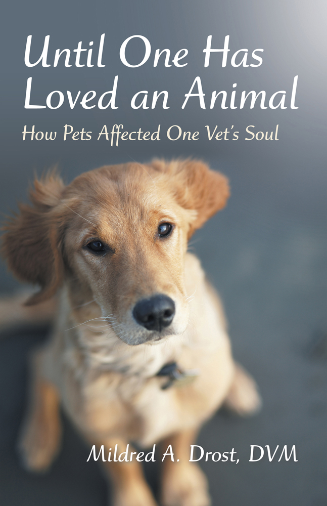 Until One Has Loved an Animal By: Mildred A. Drost, DVM