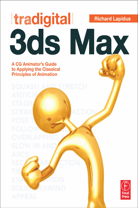 Tradigital 3ds Max A CG Animator's Guide to Applying the Classical Principles of Animation