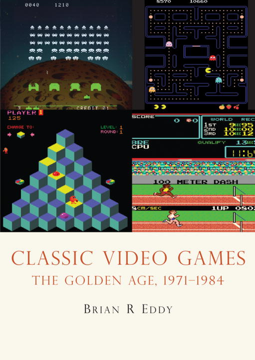 Classic Video Games By: Brian Eddy