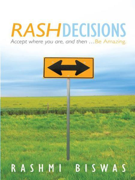 Rash Decisions By: Rashmi Biswas