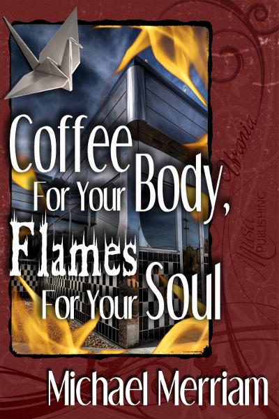 Coffee For Your Body, Flames for Your Soul By: Michael Merriam
