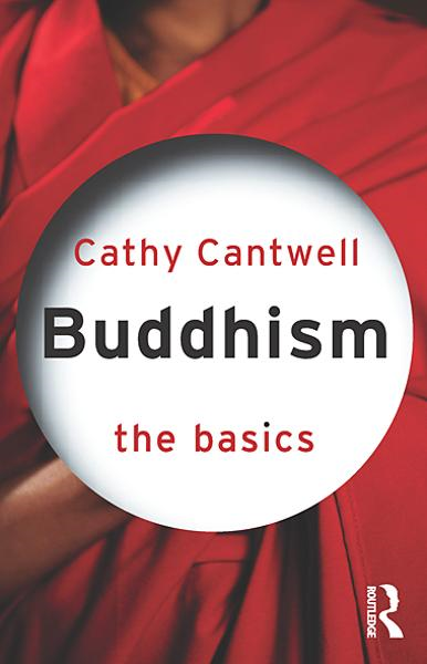 Buddhism: The Basics By: Cathy Cantwell