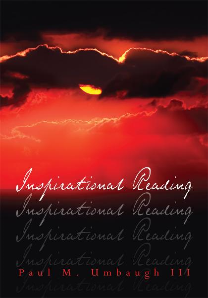 Inspirational Reading By: Paul M. Umbaugh III