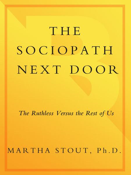 The Sociopath Next Door By: Martha Stout, Ph.D.