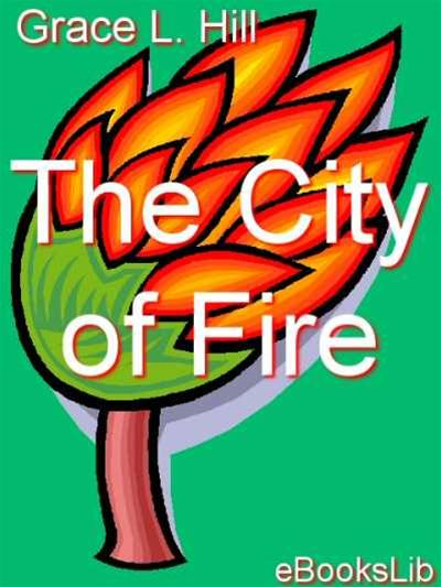 The City of Fire By: Grace Livingston Hill