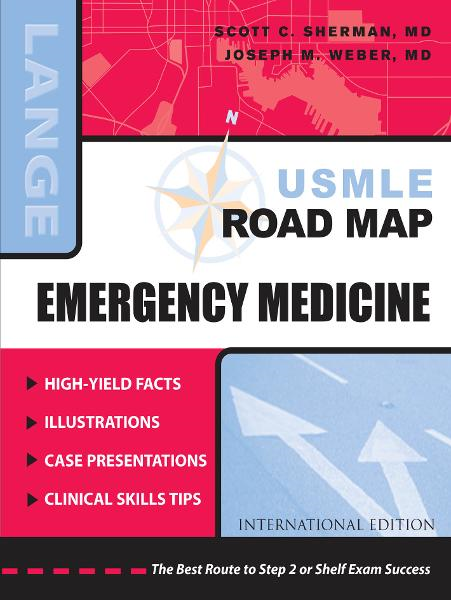 USMLE Road Map: Emergency Medicine By:  Joseph Weber,Scott Sherman