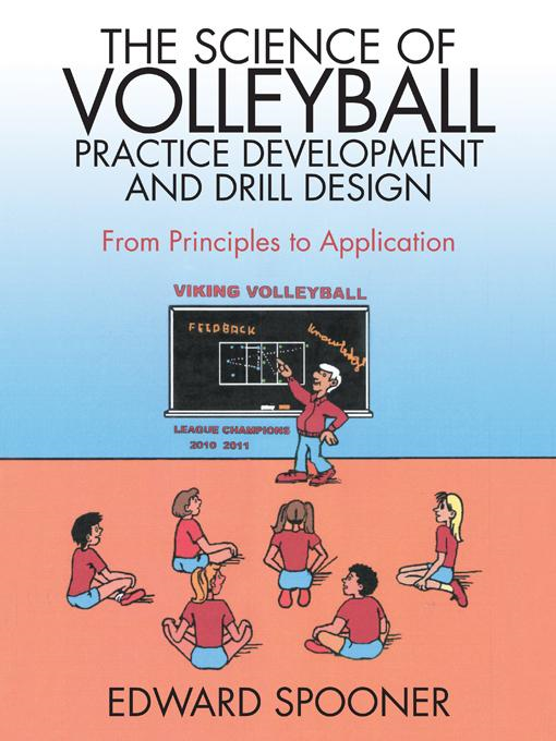 The Science of Volleyball Practice Development and Drill Design: From Principles to Application By: Spooner, Edward