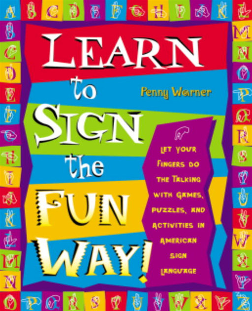 Learn to Sign the Fun Way! By: Penny Warner