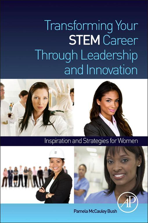 Transforming Your STEM Career Through Leadership and Innovation By: Pamela McCauley Bush
