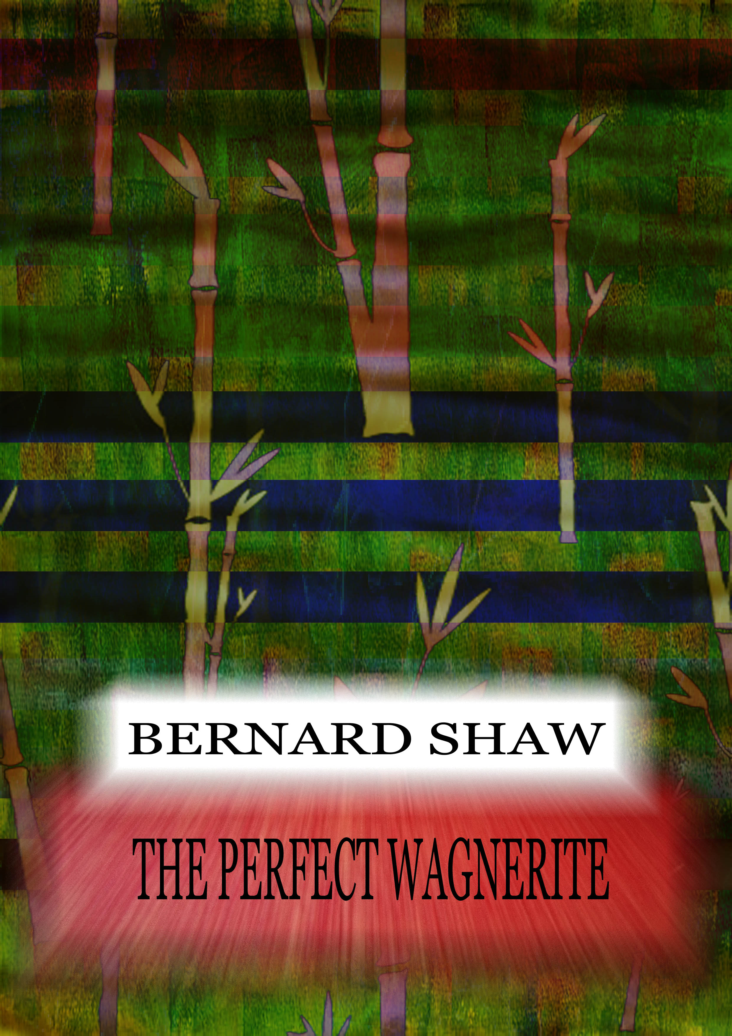 The Perfect Wagnerite By: Bernard Shaw