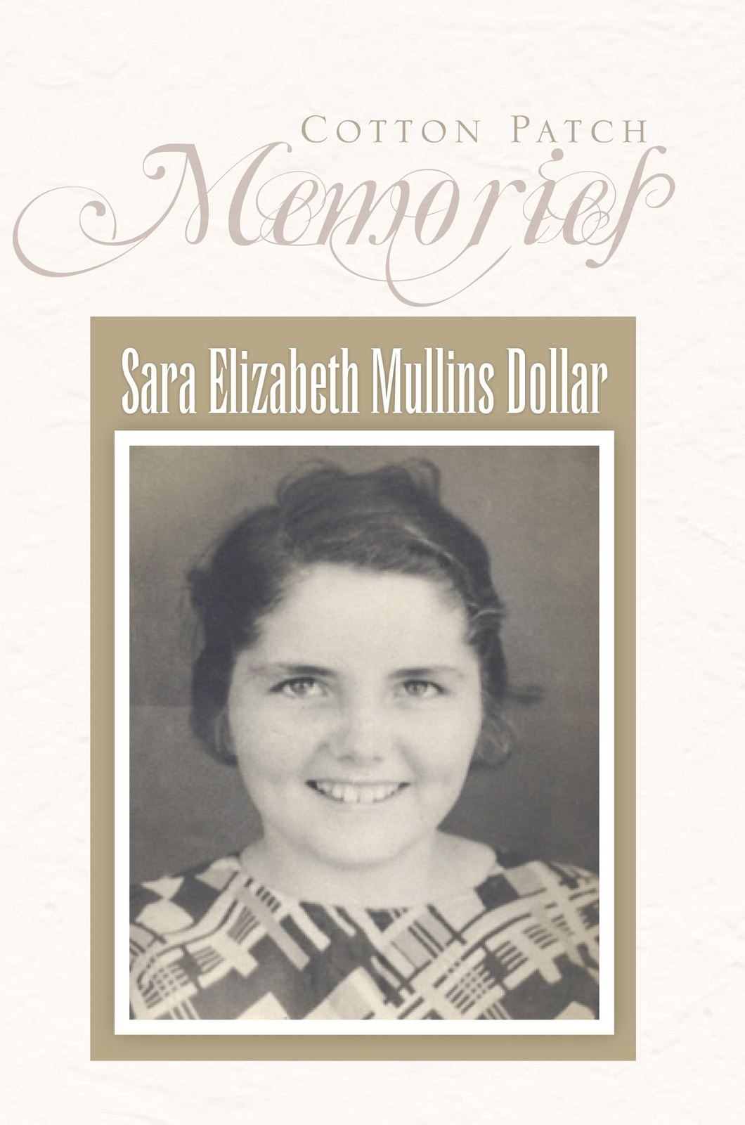Cotton Patch Memories By: Sara Elizabeth Mullins Dollar