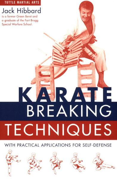 Karate Breaking Techniques: With Practical Applications for Self-Defense By: Jack Hibbard