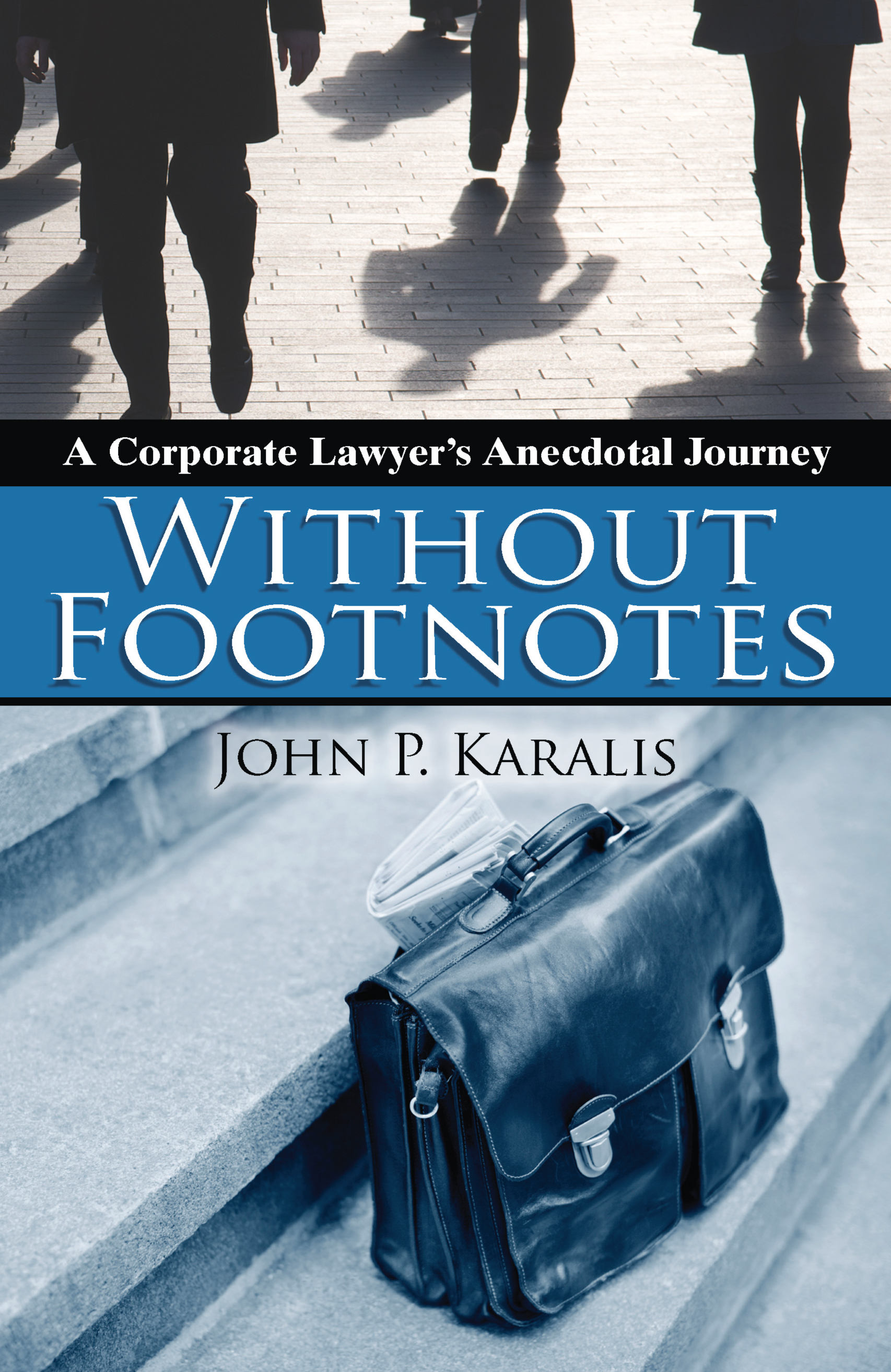 Without Footnotes: A Corporate Lawyer's Anecdotal Journey By: John Karalis