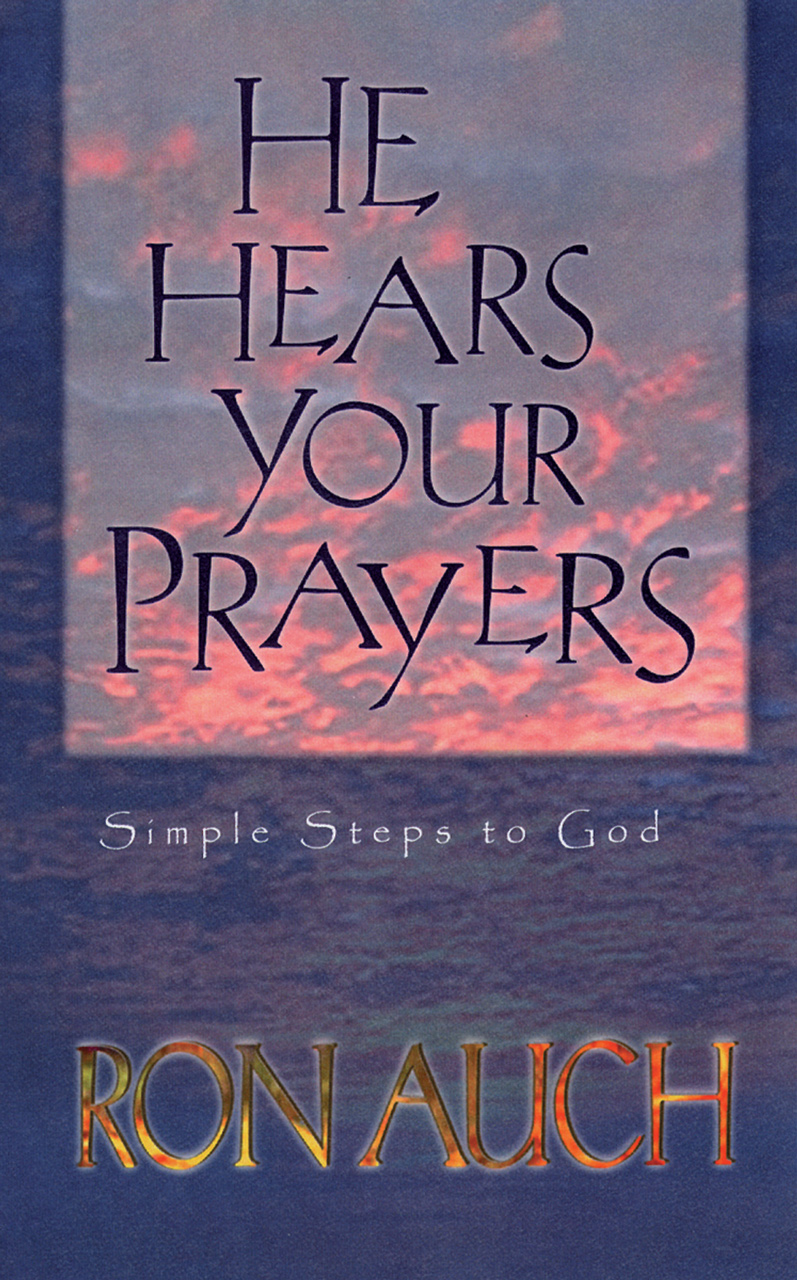He Hears Your Prayers: Simple Steps to God