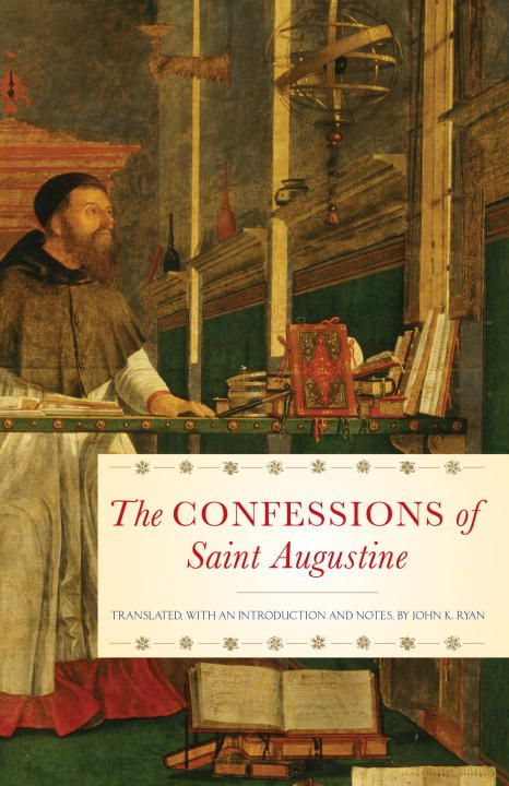 The Confessions of Saint Augustine By: St. Augustine