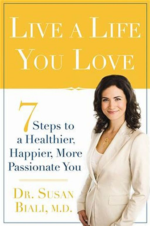 Live a Life You Love: 7 Steps to a Healthier, Happier, More Passionate You