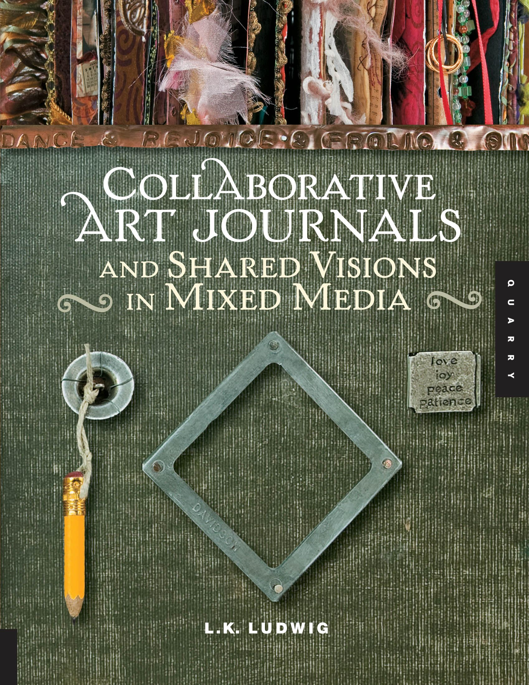 Collaborative Art Journals and Shared Visions in Mixed Media By: LK Ludwig