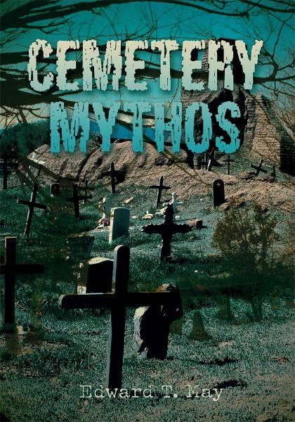 Cemetery Mythos By: Edward May
