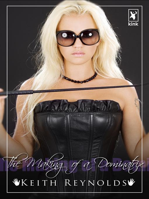 Keith Reynolds - The Making of a Dominatrix