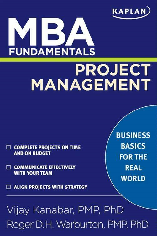 MBA Fundamentals Project Management By: Roger D. H. Warburton, PhD,Vijay Kanabar, PMP, PhD