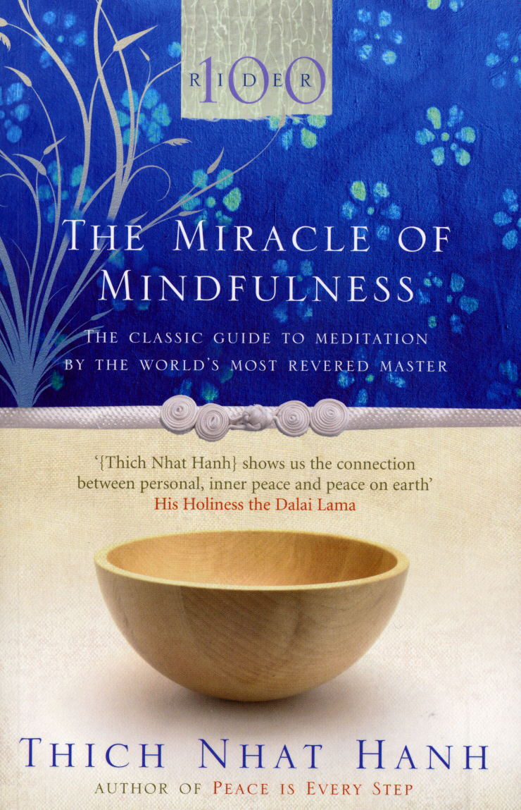 The Miracle Of Mindfulness The Classic Guide to Meditation by the World's Most Revered Master