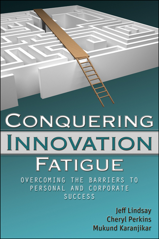 Conquering Innovation Fatigue By: Cheryl A. Perkins,Jeffrey Lindsay,Mukund Karanjikar