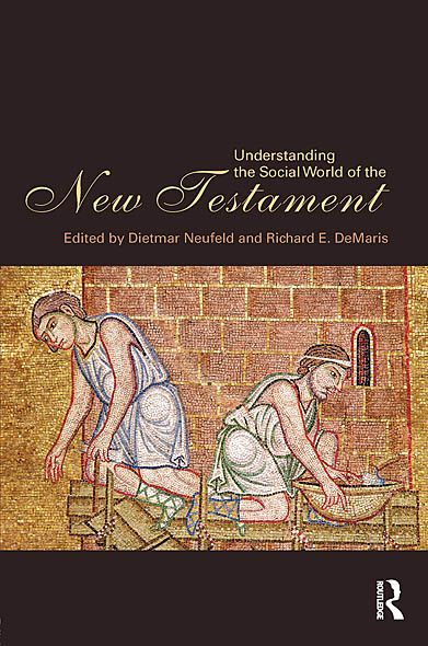 Understanding the Social World of the New Testament By: Dietmar Neufeld,Richard E. DeMaris