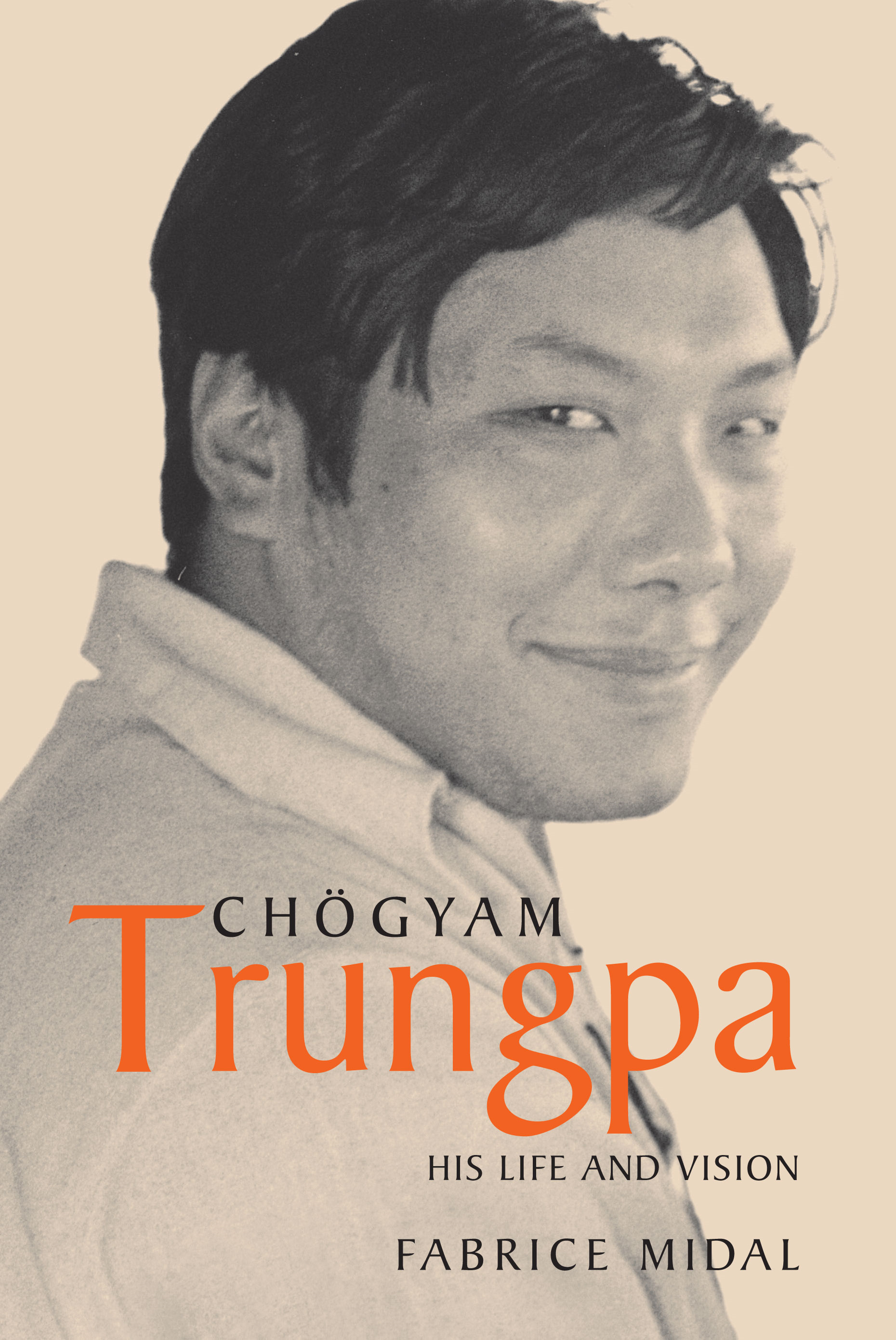 Chogyam Trungpa: His Life and Vision By: Fabrice Midal