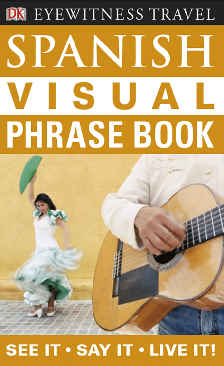 Eyewitness Travel Guides: Spanish Visual Phrase Book By: DK Publishing