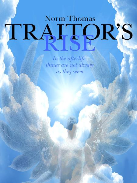 Traitors Rise By: Norm Thomas
