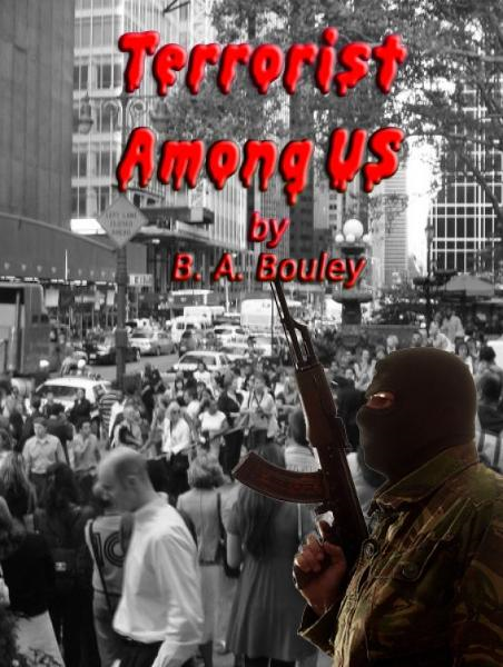 Terrorist Among Us By: Bruce Bouley